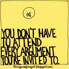 Picture quote - don't have to attend every argument invited to